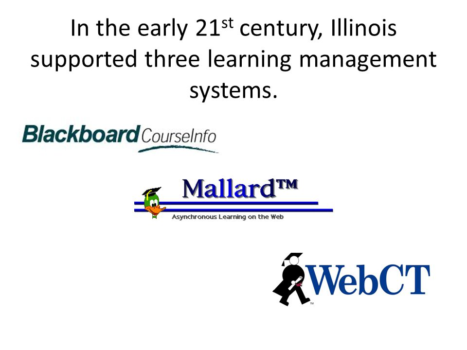 In the early 21 st century, Illinois supported three learning management systems.
