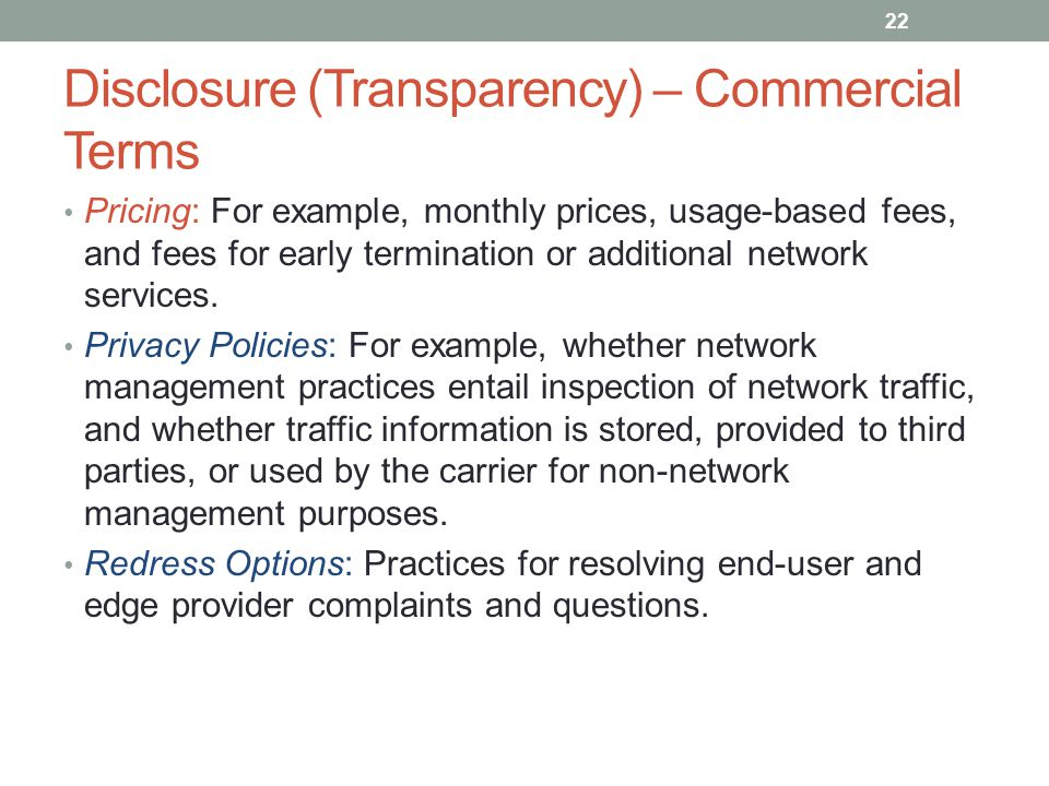 Disclosure (Transparency) – Commercial Terms Pricing: For example, monthly prices, usage-based fees, and fees for early termination or additional network services.