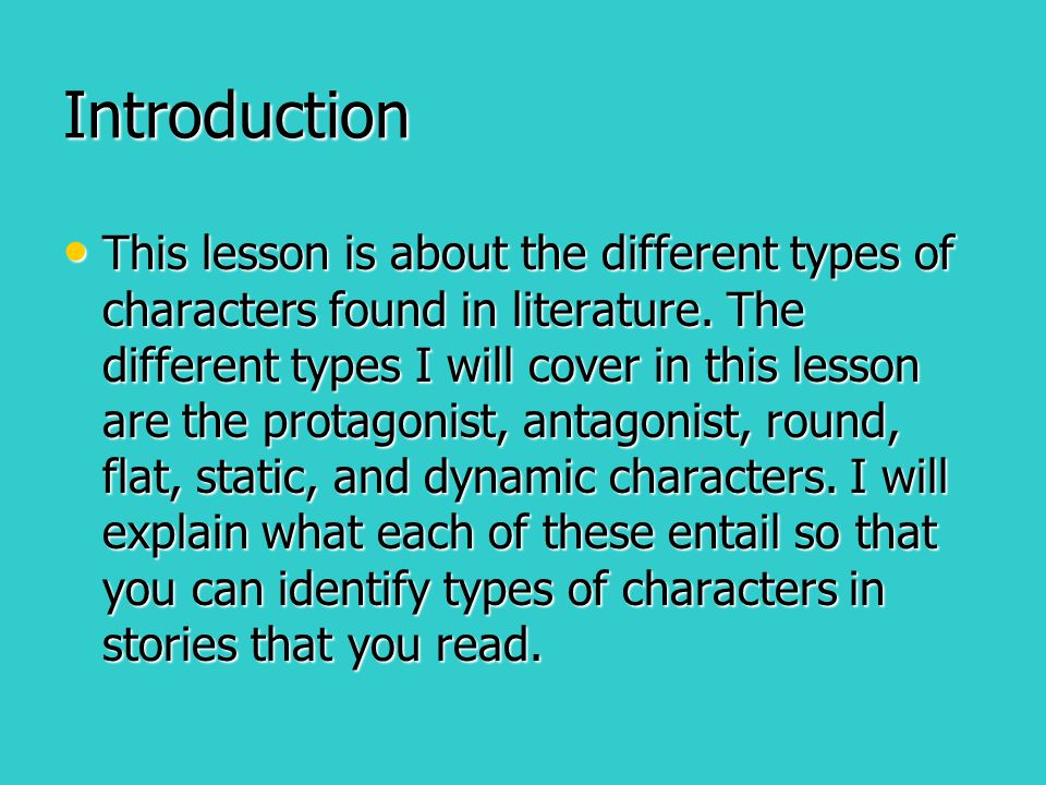 Introduction This lesson is about the different types of characters found in literature. The different types I will cover in this lesson are the prota