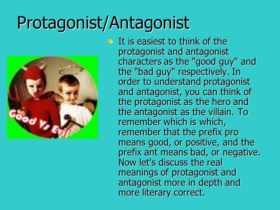 Protagonist/Antagonist It is easiest to think of the protagonist and antagonist characters as the