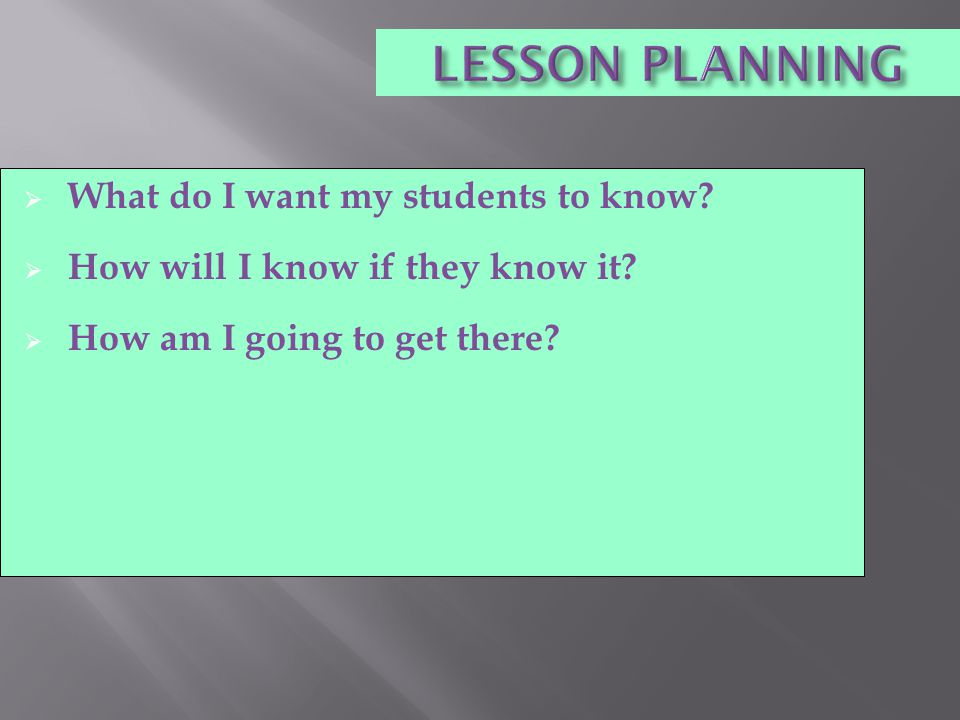 LESSON PLANNING  What do I want my students to know.