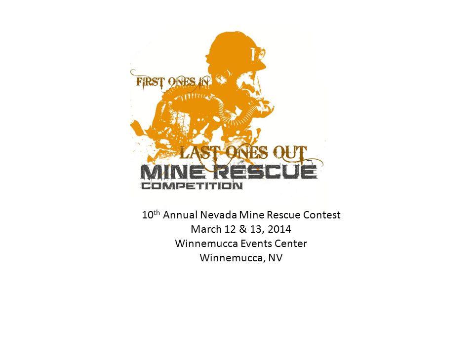 10 th Annual Nevada Mine Rescue Contest March 12 & 13, 2014 Winnemucca Events Center Winnemucca, NV