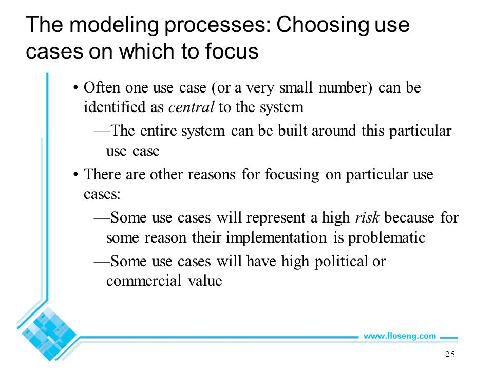 25 The modeling processes: Choosing use cases on which to focus Often one use case (or a very small number) can be identified as central to the system