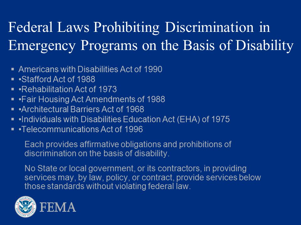 Federal Laws Prohibiting Discrimination in Emergency Programs on the Basis of Disability  Americans with Disabilities Act of 1990  Stafford Act of 1