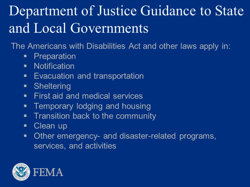 Department of Justice Guidance to State and Local Governments The Americans with Disabilities Act and other laws apply in:  Preparation  Notificatio