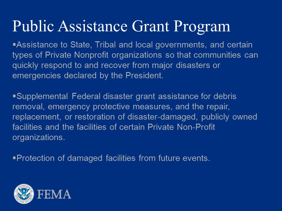  Assistance to State, Tribal and local governments, and certain types of Private Nonprofit organizations so that communities can quickly respond to a