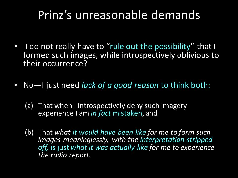 Prinz's unreasonable demands I do not really have to rule out the possibility that I formed such images, while introspectively oblivious to their occurrence.