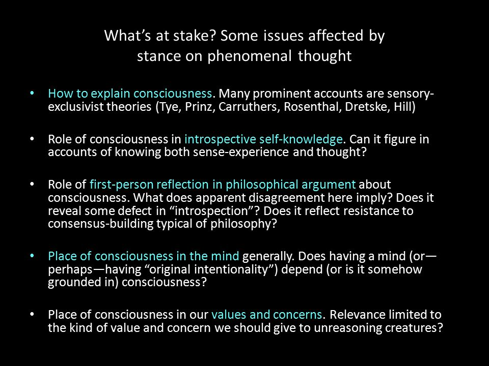 What's at stake. Some issues affected by stance on phenomenal thought How to explain consciousness.