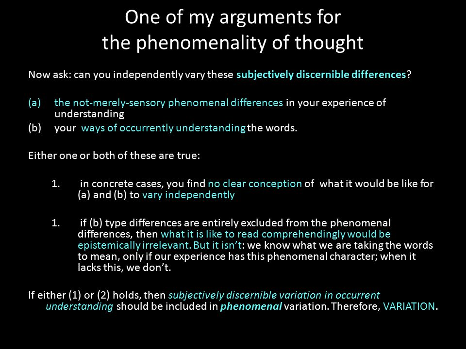 One of my arguments for the phenomenality of thought Now ask: can you independently vary these subjectively discernible differences.