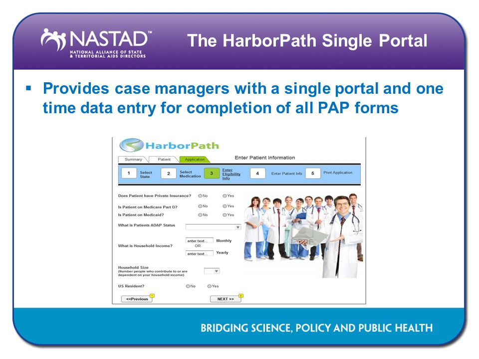 The HarborPath Single Portal  Provides case managers with a single portal and one time data entry for completion of all PAP forms