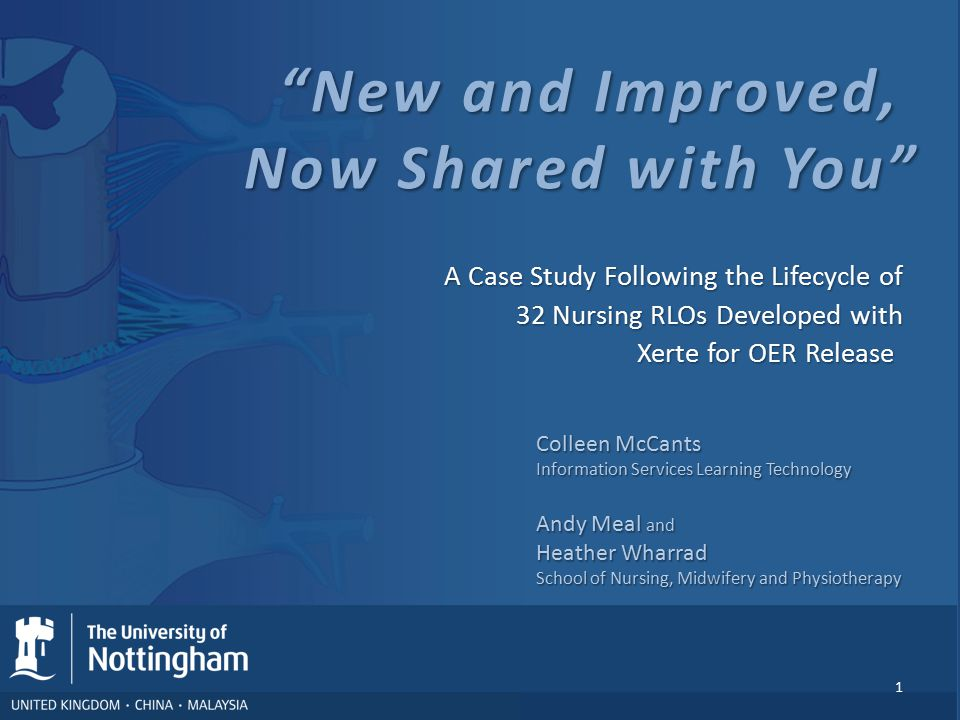 Background Division of Nursing at Nottingham has been developing OER in the form of RLOs with UCEL and RLO-CETL since 2002UCELRLO-CETL 2006 University of Nottingham Nursing Students were reporting problems with with older Authorware-based CAL CAL difficult to access on high-end machines, not working in various ways, i.e., broken links, content apparently moved.