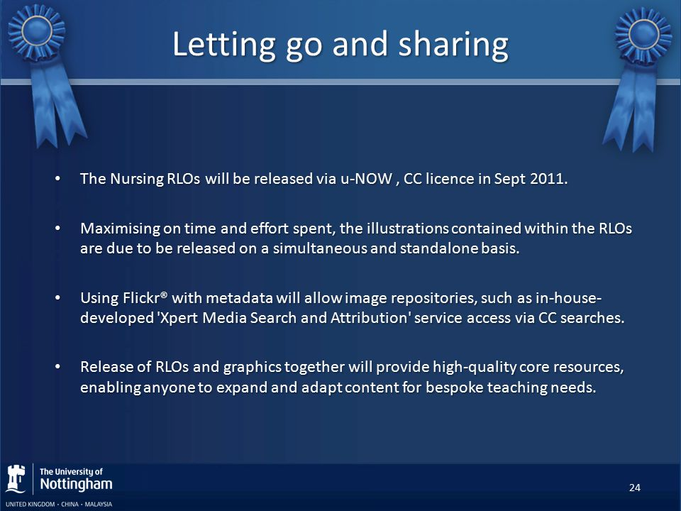 Letting go and sharing The Nursing RLOs will be released via u-NOW, CC licence in Sept 2011. The Nursing RLOs will be released via u-NOW, CC licence i