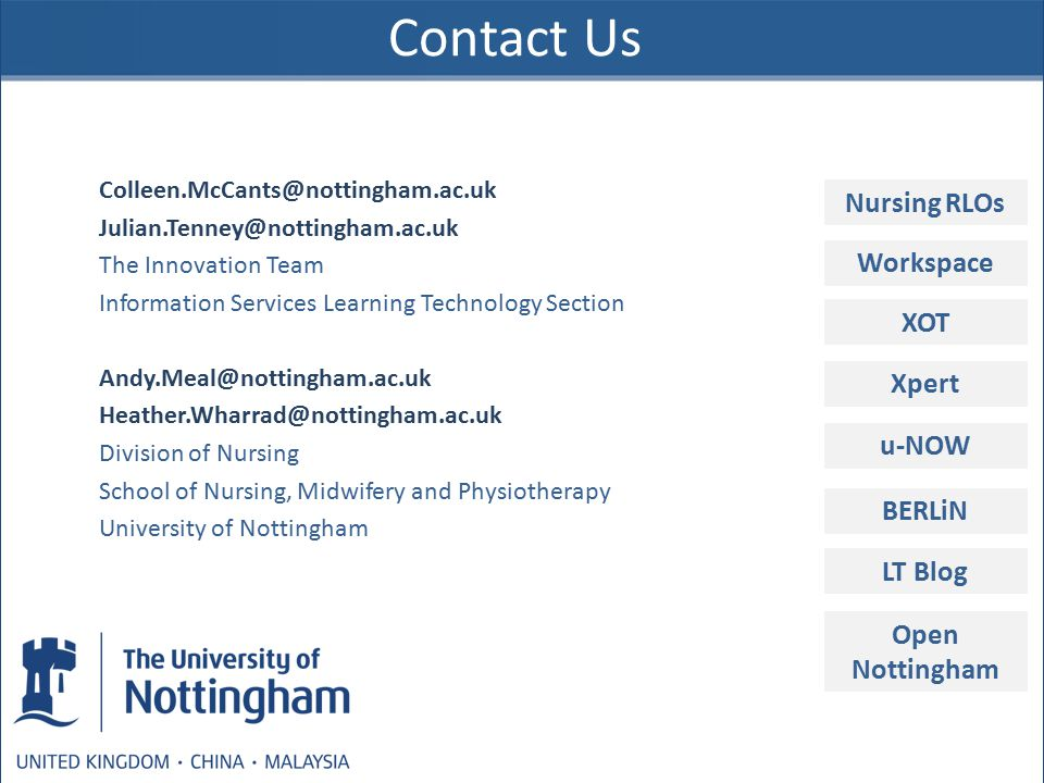 Contact Us Workspace Nursing RLOs XOT Xpert u-NOW BERLiN LT Blog Colleen.McCants@nottingham.ac.uk Julian.Tenney@nottingham.ac.uk The Innovation Team I