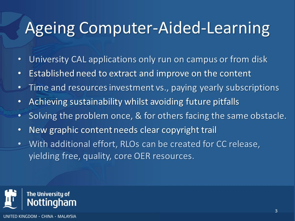 Ageing Computer-Aided-Learning University CAL applications only run on campus or from disk University CAL applications only run on campus or from disk
