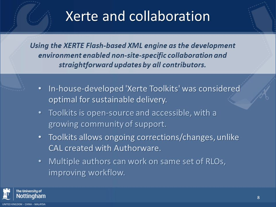 Xerte and collaboration Using the XERTE Flash-based XML engine as the development environment enabled non-site-specific collaboration and straightforw