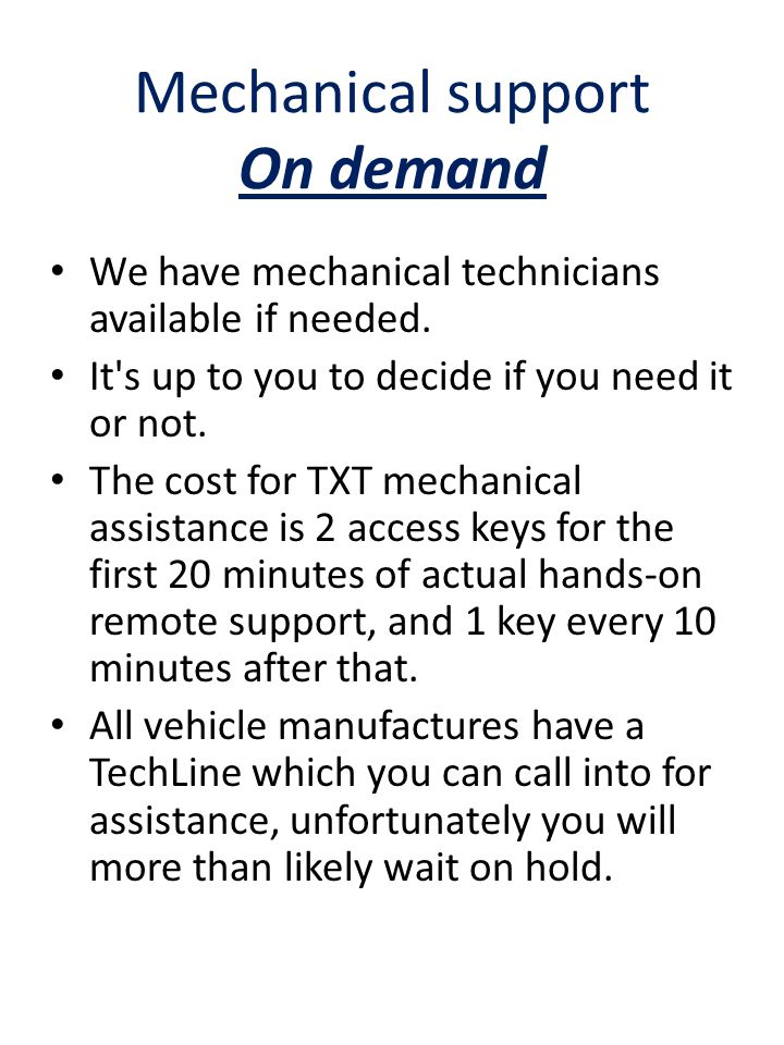 Mechanical support On demand We have mechanical technicians available if needed. It's up to you to decide if you need it or not. The cost for TXT mech