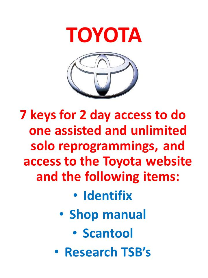 TOYOTA 7 keys for 2 day access to do one assisted and unlimited solo reprogrammings, and access to the Toyota website and the following items: Identif