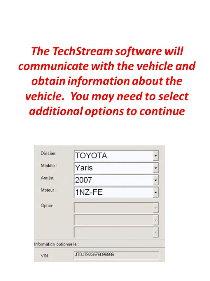 The TechStream software will communicate with the vehicle and obtain information about the vehicle. You may need to select additional options to conti
