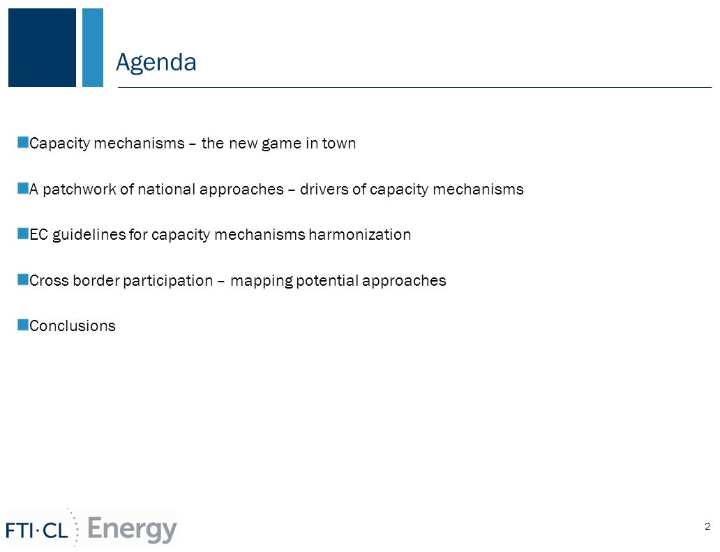 Capacity mechanisms – the new game in town A patchwork of national approaches – drivers of capacity mechanisms EC guidelines for capacity mechanisms harmonization Cross border participation – mapping potential approaches Conclusions Agenda 2