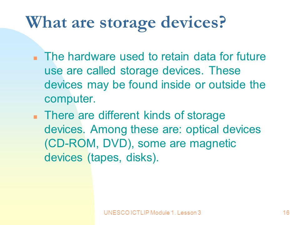 UNESCO ICTLIP Module 1.Lesson 316 What are storage devices.