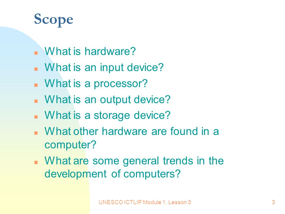 UNESCO ICTLIP Module 1. Lesson 33 Scope n What is hardware.