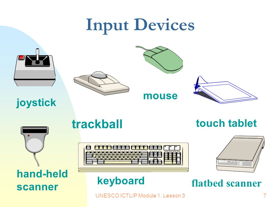 UNESCO ICTLIP Module 1. Lesson 37 Input Devices trackball joystick hand-held scanner keyboard flatbed scanner touch tablet mouse