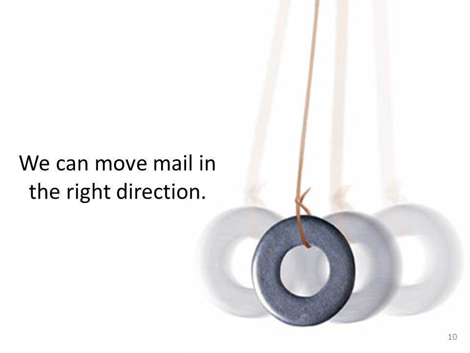 We can move mail in the right direction. 10