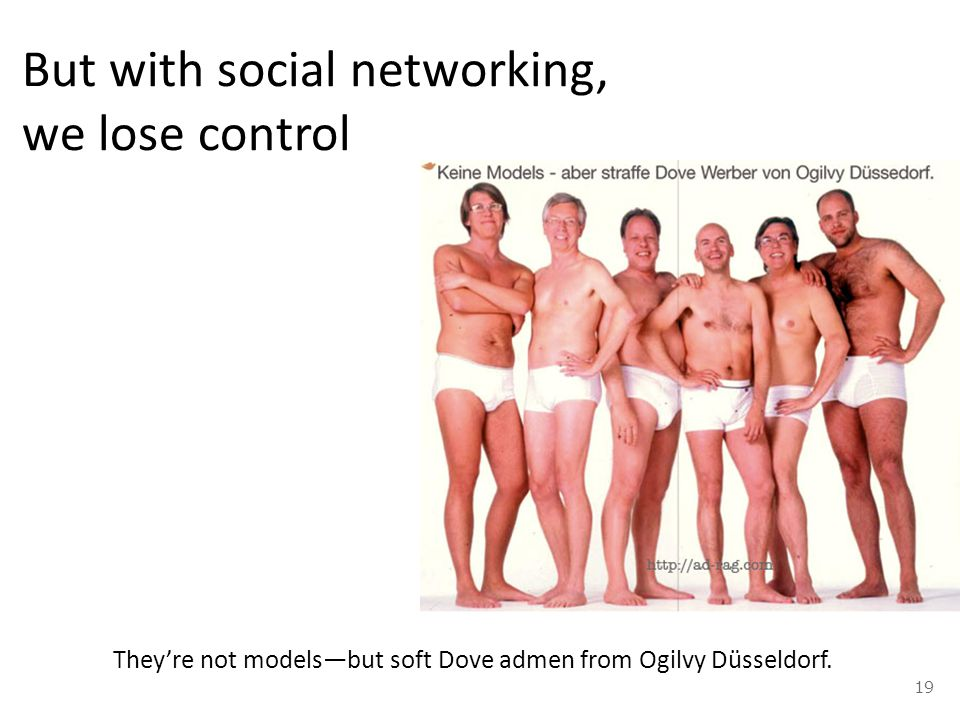 But with social networking, we lose control They're not models—but soft Dove admen from Ogilvy Düsseldorf.