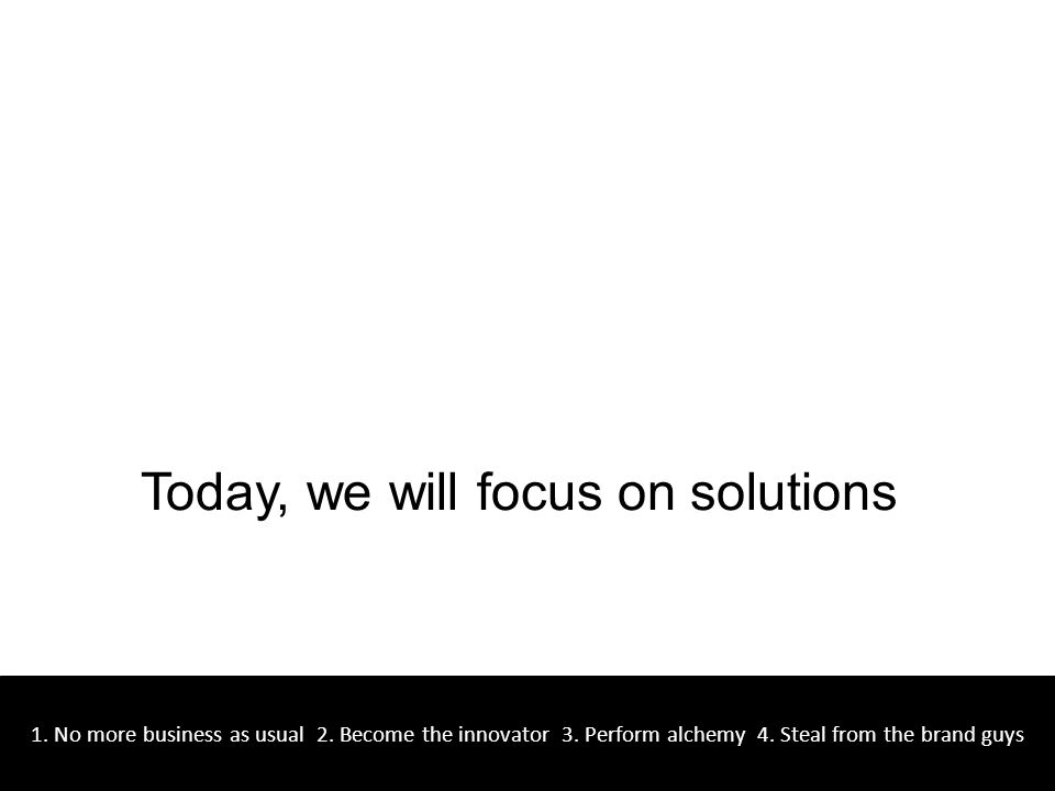 Today, we will focus on solutions 1. No more business as usual 2.