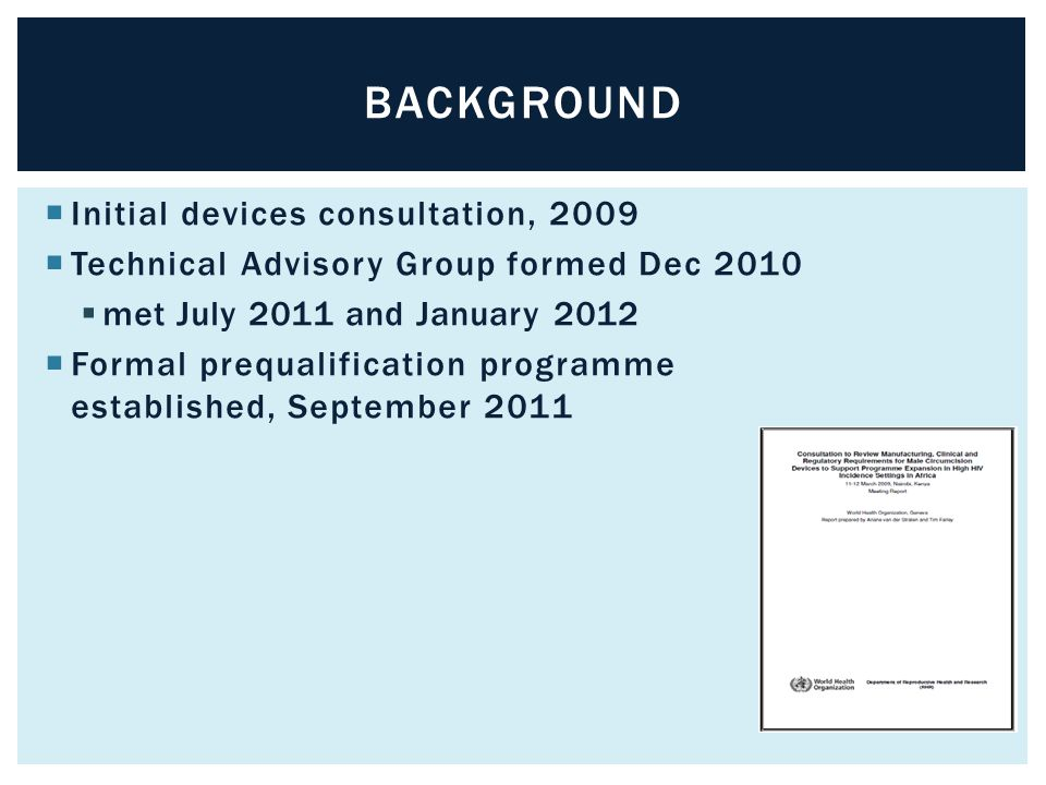 BACKGROUND  Initial devices consultation, 2009  Technical Advisory Group formed Dec 2010  met July 2011 and January 2012  Formal prequalification