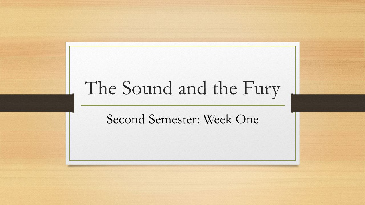 The Sound and the Fury Second Semester: Week One
