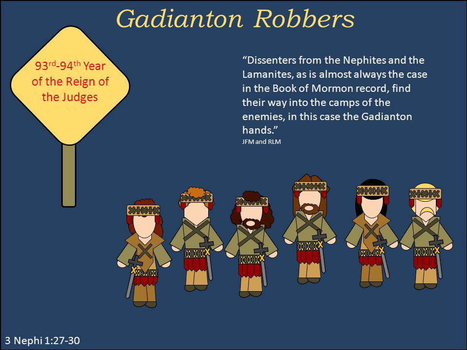 """Gadianton Robbers 3 Nephi 1:27-30 93 rd -94 th Year of the Reign of the Judges """"Dissenters from the Nephites and the Lamanites, as is almost always th"""