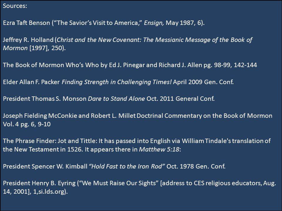 Sources: Ezra Taft Benson ( The Savior's Visit to America, Ensign, May 1987, 6).
