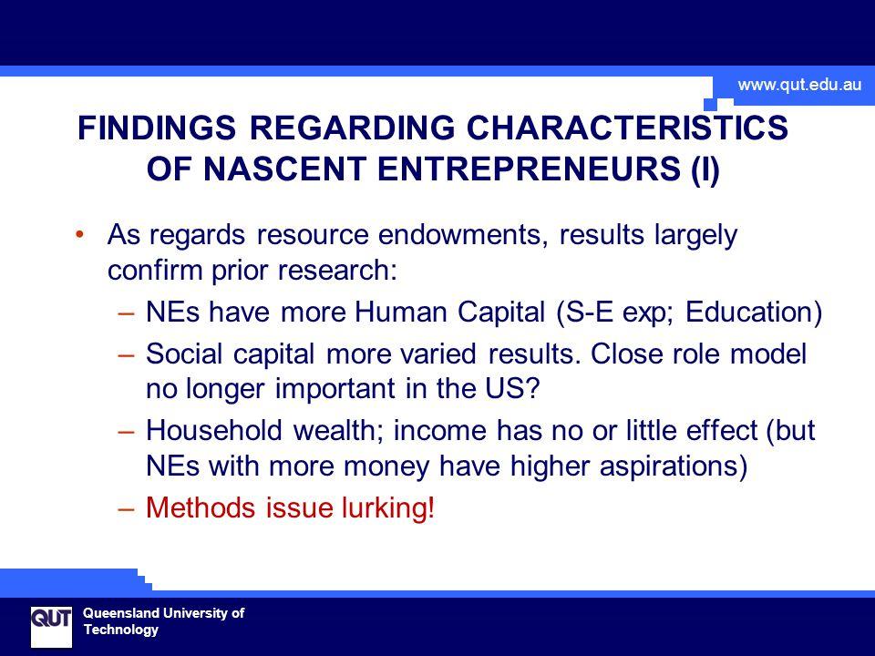 www.qut.edu.au Queensland University of Technology FINDINGS REGARDING CHARACTERISTICS OF NASCENT ENTREPRENEURS (I) As regards resource endowments, res