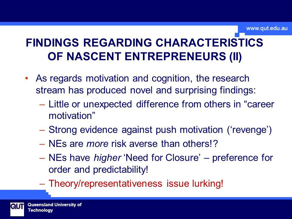 www.qut.edu.au Queensland University of Technology FINDINGS REGARDING CHARACTERISTICS OF NASCENT ENTREPRENEURS (II) As regards motivation and cognitio