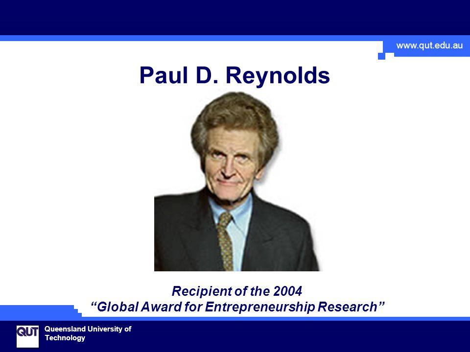 "www.qut.edu.au Queensland University of Technology Paul D. Reynolds Recipient of the 2004 ""Global Award for Entrepreneurship Research"""