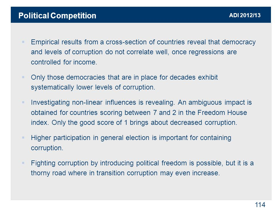 ADI 2012/13 114  Empirical results from a cross-section of countries reveal that democracy and levels of corruption do not correlate well, once regressions are controlled for income.