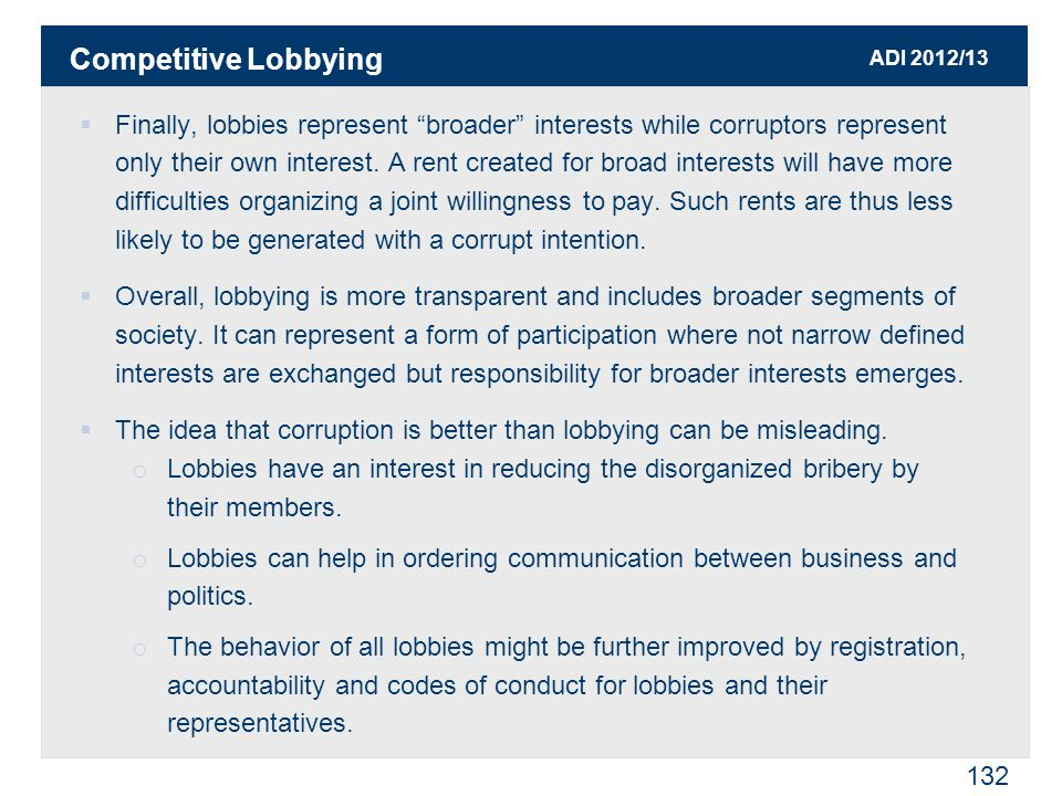"ADI 2012/13 132  Finally, lobbies represent ""broader"" interests while corruptors represent only their own interest. A rent created for broad interest"