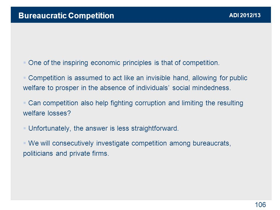 ADI 2012/13 106  One of the inspiring economic principles is that of competition.  Competition is assumed to act like an invisible hand, allowing fo