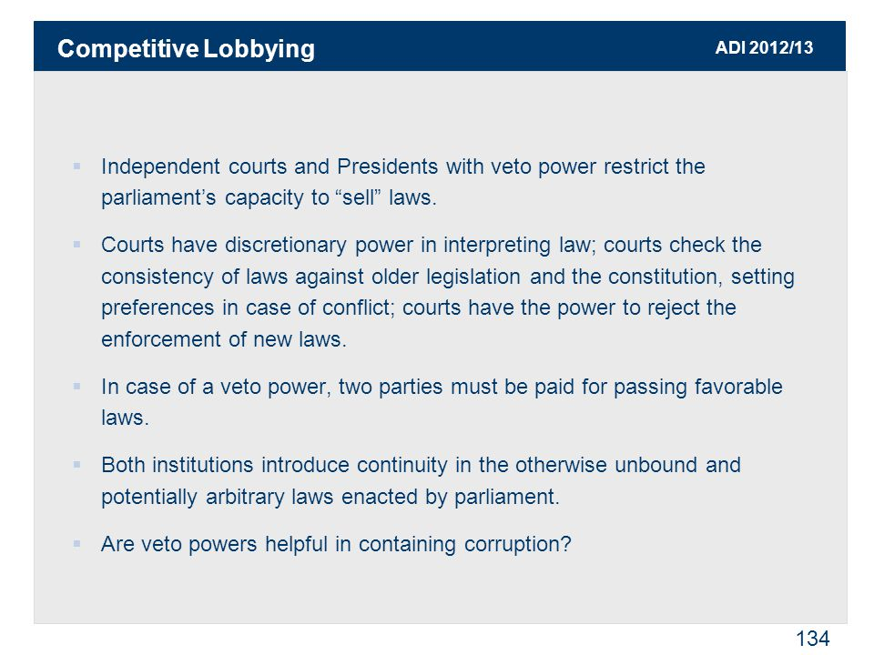 ADI 2012/13 134  Independent courts and Presidents with veto power restrict the parliament's capacity to sell laws.