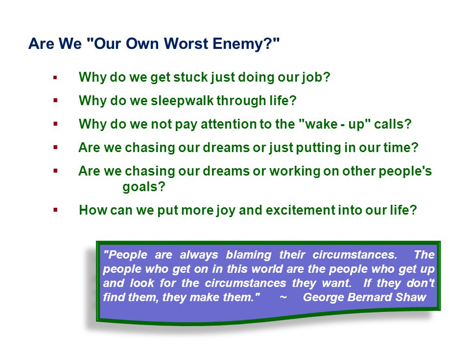 Are We Our Own Worst Enemy  Why do we get stuck just doing our job.