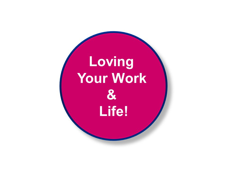 Loving Your Work & Life! Loving Your Work & Life!