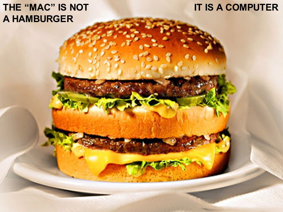 THE MAC IS NOT A HAMBURGER IT IS A COMPUTER
