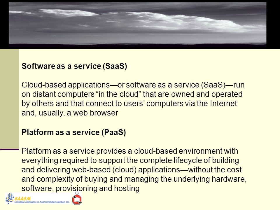 Software as a service (SaaS) Cloud-based applications—or software as a service (SaaS)—run on distant computers in the cloud that are owned and operated by others and that connect to users' computers via the Internet and, usually, a web browser Platform as a service (PaaS) Platform as a service provides a cloud-based environment with everything required to support the complete lifecycle of building and delivering web-based (cloud) applications—without the cost and complexity of buying and managing the underlying hardware, software, provisioning and hosting