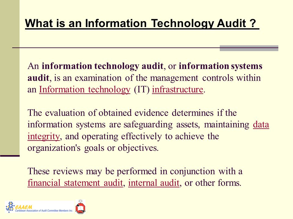 An information technology audit, or information systems audit, is an examination of the management controls within an Information technology (IT) infrastructure.