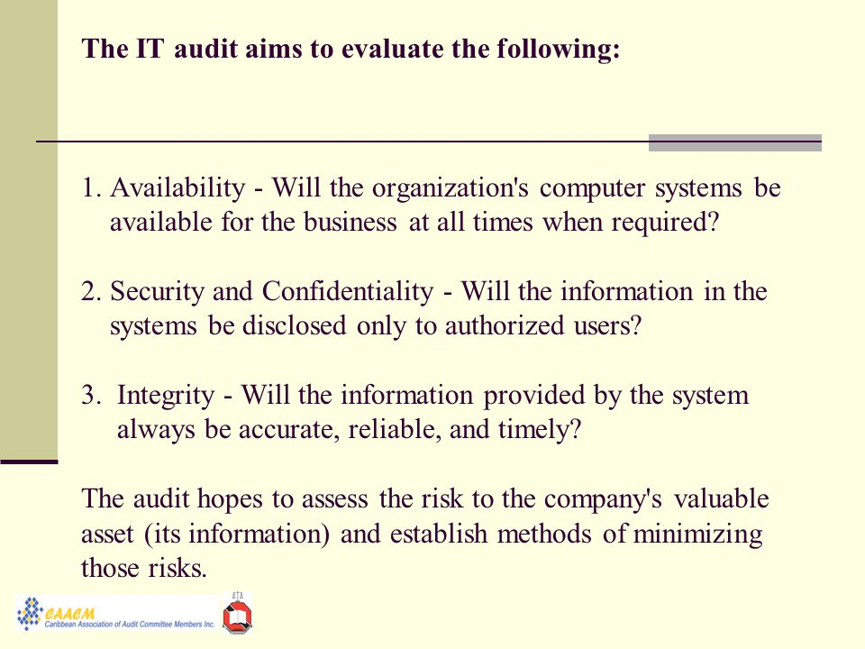 The IT audit aims to evaluate the following: 1.