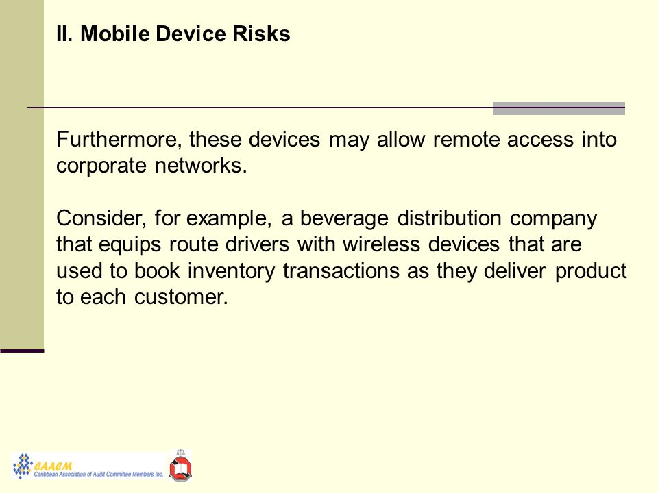 II. Mobile Device Risks Furthermore, these devices may allow remote access into corporate networks.
