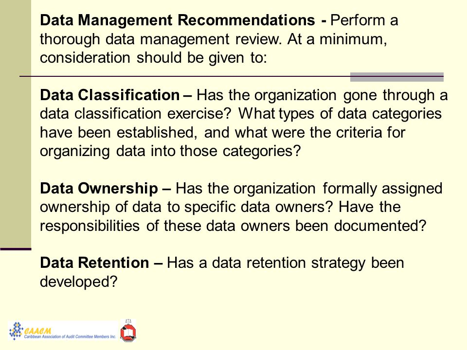 Data Management Recommendations - Perform a thorough data management review.