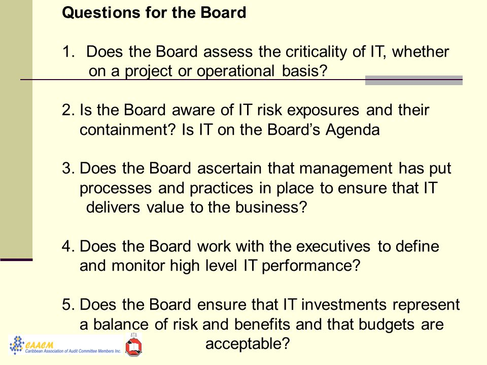 Questions for the Board 1.Does the Board assess the criticality of IT, whether on a project or operational basis.