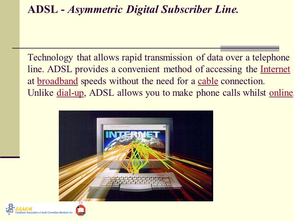 ADSL - Asymmetric Digital Subscriber Line.